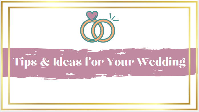 Tips & Ideas for Your Wedding